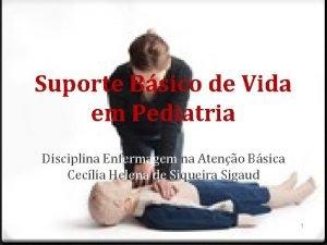Suporte Bsico de Vida em Pediatria Disciplina Enfermagem