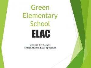 Green Elementary School ELAC October 17 th 2016
