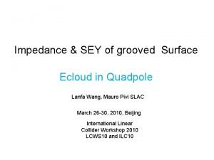 Impedance SEY of grooved Surface Ecloud in Quadpole