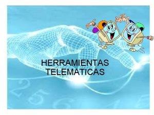 HERRAMIENTAS TELEMATICAS HERRAMIENTAS DE COMUNICACIN Herramientas Asincrnicas Comunicacin