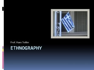 Prof Hans Tokke ETHNOGRAPHY Definition Anthropology The study