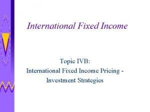 International Fixed Income Topic IVB International Fixed Income