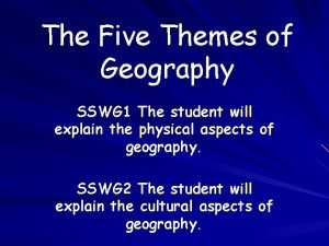 The Five Themes of Geography SSWG 1 The