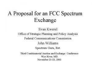 A Proposal for an FCC Spectrum Exchange Evan