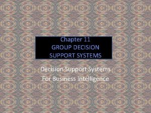 Chapter 11 GROUP DECISION SUPPORT SYSTEMS Decision Support