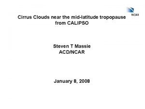 Cirrus Clouds near the midlatitude tropopause from CALIPSO