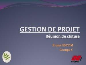 GESTION DE PROJET Runion de clture Projet ESCOM