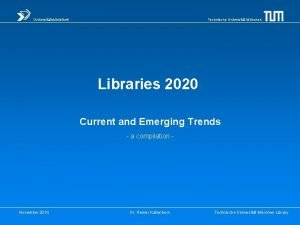 Universittsbibliothek Technische Universitt Mnchen Libraries 2020 Current and