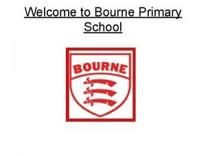 Welcome to Bourne Primary School About our school