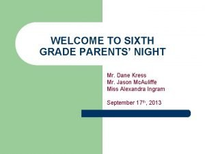 WELCOME TO SIXTH GRADE PARENTS NIGHT Mr Dane