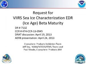 Request for VIIRS Sea Ice Characterization EDR Ice