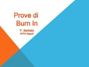 Prove di Burn In F Barbato INFN Napoli