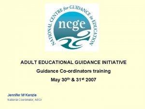 ADULT EDUCATIONAL GUIDANCE INITIATIVE Guidance Coordinators training May
