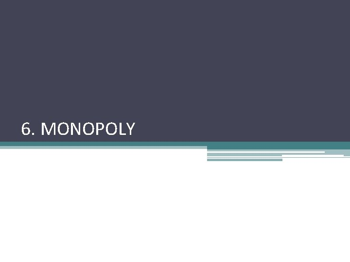 6 MONOPOLY Contents monopoly characteristics causes of monopoly
