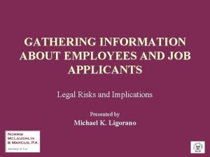 GATHERING INFORMATION ABOUT EMPLOYEES AND JOB APPLICANTS Legal