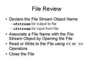 File Review Declare the File Stream Object Name