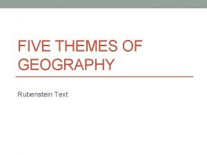 FIVE THEMES OF GEOGRAPHY Rubenstein Text Theme 1