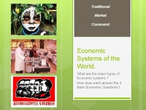 Traditional Market Command Economic Systems of the World