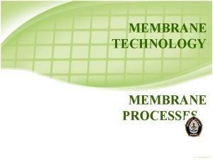 MEMBRANE TECHNOLOGY MEMBRANE PROCESSES PRESSURE DRIVEN MEMBRANE PROCESS