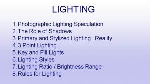 LIGHTING 1 Photographic Lighting Speculation 2 The Role
