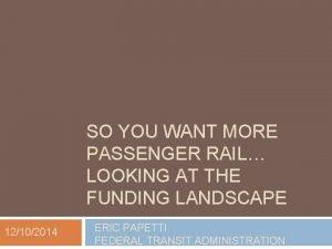 SO YOU WANT MORE PASSENGER RAIL LOOKING AT