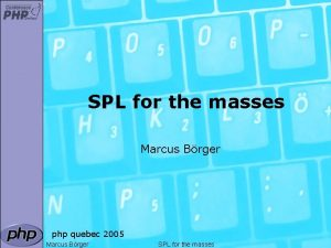 SPL for the masses Marcus Brger php quebec