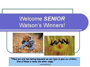 Welcome SENIOR Watsons Winners There are only two