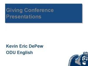 Giving Conference Presentations Kevin Eric De Pew ODU