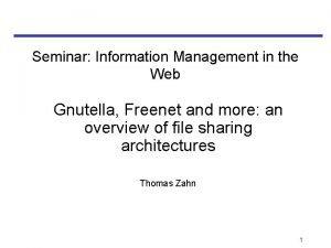 Seminar Information Management in the Web Gnutella Freenet