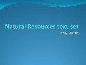 Natural Resources textset Anne Mizelle Natural Resources limited