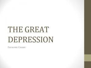 THE GREAT DEPRESSION Economic Causes False Prosperity of