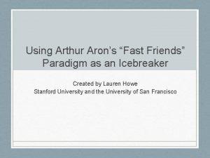 Using Arthur Arons Fast Friends Paradigm as an