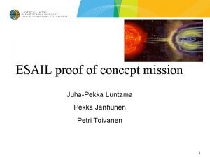 ESAIL proof of concept mission JuhaPekka Luntama Pekka