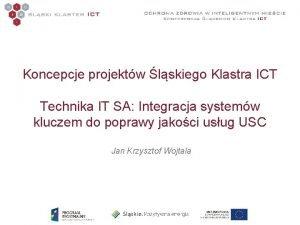 Koncepcje projektw lskiego Klastra ICT Technika IT SA