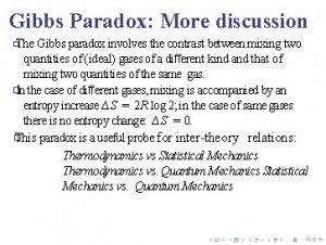 Gibbs Paradox More discussion The Gibbs paradox involves