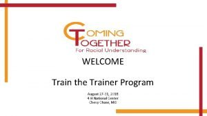 WELCOME Creating Space Train the Trainer Program for