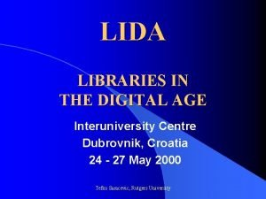 LIDA LIBRARIES IN THE DIGITAL AGE Interuniversity Centre