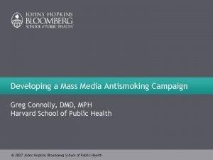Developing a Mass Media Antismoking Campaign Greg Connolly