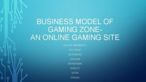 BUSINESS MODEL OF GAMING ZONEAN ONLINE GAMING SITE