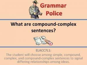 Grammar Police What are compoundcomplex sentences ELACC 7
