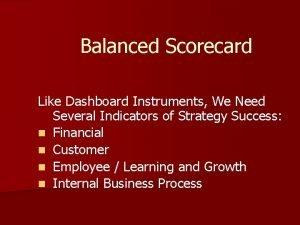 Balanced Scorecard Like Dashboard Instruments We Need Several