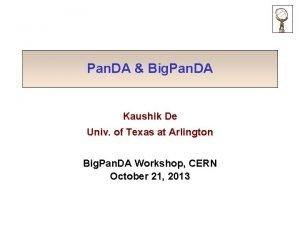 Pan DA Big Pan DA Kaushik De Univ
