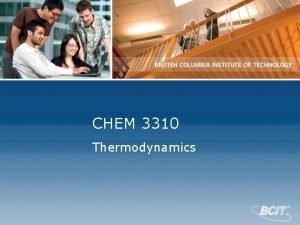 CHEM 3310 Thermodynamics CHEM 3310 2 Thermodynamics The