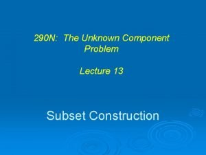 290 N The Unknown Component Problem Lecture 13
