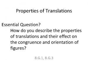 Properties of Translations Essential Question How do you