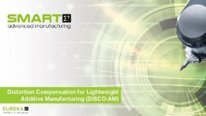 Distortion Compensation for Lightweight Additive Manufacturing DISCOAM RISE