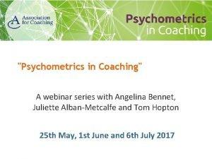 Psychometrics in Coaching A webinar series with Angelina