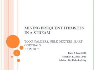 MINING FREQUENT ITEMSETS IN A STREAM TOON CALDERS