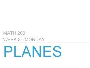 MATH 200 WEEK 3 MONDAY PLANES MATH 200