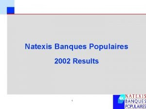 Natexis Banques Populaires 2002 Results 1 1 Contents